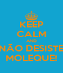 KEEP CALM AND NÃO DESISTE MOLEQUE! - Personalised Poster A4 size