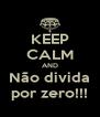 KEEP CALM AND Não divida por zero!!! - Personalised Poster A4 size