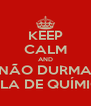 KEEP CALM AND NÃO DURMA AULA DE QUÍMICA - Personalised Poster A4 size