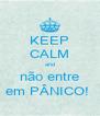 KEEP CALM and não entre em PÂNICO!  - Personalised Poster A4 size