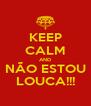 KEEP CALM AND NÃO ESTOU LOUCA!!! - Personalised Poster A4 size
