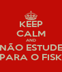 KEEP CALM AND NÃO ESTUDE PARA O FISK - Personalised Poster A4 size