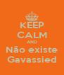 KEEP CALM AND Não existe Gavassied - Personalised Poster A4 size