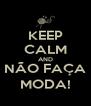 KEEP CALM AND NÃO FAÇA MODA! - Personalised Poster A4 size