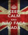 KEEP CALM AND NÃO FAÇA NADA - Personalised Poster A4 size