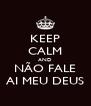 KEEP CALM AND NÃO FALE AI MEU DEUS - Personalised Poster A4 size