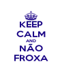 KEEP CALM AND NÃO FROXA - Personalised Poster A4 size