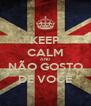 KEEP CALM AND NÃO GOSTO DE VOCÊ - Personalised Poster A4 size