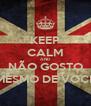 KEEP CALM AND NÃO GOSTO MESMO DE VOCÊ - Personalised Poster A4 size