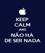 KEEP CALM AND NÃO HÁ DE SER NADA - Personalised Poster A4 size