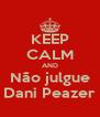 KEEP CALM AND Não julgue Dani Peazer - Personalised Poster A4 size