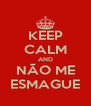 KEEP CALM AND NÃO ME ESMAGUE - Personalised Poster A4 size
