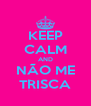 KEEP CALM AND NÃO ME TRISCA - Personalised Poster A4 size