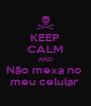 KEEP CALM AND Não mexa no  meu celular  - Personalised Poster A4 size