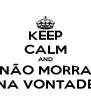 KEEP CALM AND NÃO MORRA NA VONTADE - Personalised Poster A4 size