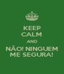 KEEP CALM AND NÃO! NINGUEM ME SEGURA! - Personalised Poster A4 size
