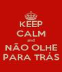 KEEP CALM and NÃO OLHE PARA TRÁS - Personalised Poster A4 size