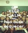 KEEP CALM AND não ouse esquecer - Personalised Poster A4 size