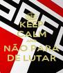 KEEP CALM AND NÃO PARA DE LUTAR - Personalised Poster A4 size