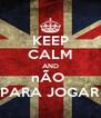 KEEP CALM AND nÃO  PARA JOGAR - Personalised Poster A4 size