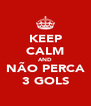 KEEP CALM AND NÃO PERCA 3 GOLS - Personalised Poster A4 size