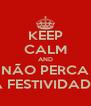 KEEP CALM AND NÃO PERCA A FESTIVIDADE - Personalised Poster A4 size