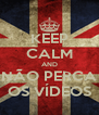 KEEP CALM AND NÃO PERCA OS VÍDEOS - Personalised Poster A4 size