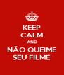 KEEP CALM AND NÃO QUEIME SEU FILME - Personalised Poster A4 size