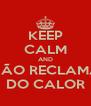 KEEP CALM AND NÃO RECLAMA DO CALOR - Personalised Poster A4 size