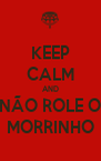 KEEP CALM AND NÃO ROLE O MORRINHO - Personalised Poster A4 size