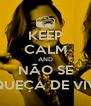 KEEP CALM AND NÃO SE ESQUEÇA DE VIVER - Personalised Poster A4 size