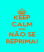 KEEP CALM AND NÃO SE REPRIMA! - Personalised Poster A4 size