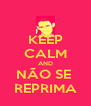 KEEP CALM AND NÃO SE  REPRIMA - Personalised Poster A4 size