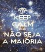 KEEP CALM AND NÃO SEJA A MAIORIA - Personalised Poster A4 size