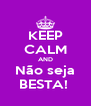 KEEP CALM AND Não seja BESTA!  - Personalised Poster A4 size