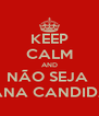 KEEP CALM AND NÃO SEJA  LEVIANA CANDIDATA!! - Personalised Poster A4 size