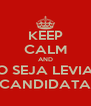 KEEP CALM AND NÃO SEJA LEVIANA CANDIDATA - Personalised Poster A4 size