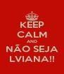 KEEP CALM AND NÃO SEJA LVIANA!! - Personalised Poster A4 size