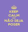 KEEP CALM AND NÃO SEJA POSER - Personalised Poster A4 size