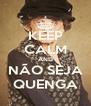 KEEP CALM AND NÃO SEJA QUENGA - Personalised Poster A4 size