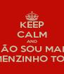 KEEP CALM AND NÃO SOU MAIS HOMENZINHO TORTO - Personalised Poster A4 size