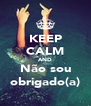 KEEP CALM AND Não sou obrigado(a) - Personalised Poster A4 size
