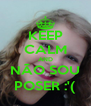 KEEP CALM AND NÃO SOU POSER :'( - Personalised Poster A4 size