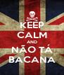 KEEP CALM AND NÃO TÁ BACANA - Personalised Poster A4 size