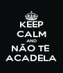 KEEP CALM AND NÃO TE  ACADELA - Personalised Poster A4 size