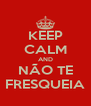 KEEP CALM AND NÃO TE FRESQUEIA - Personalised Poster A4 size