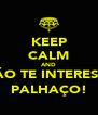 KEEP CALM AND NÃO TE INTERESSA PALHAÇO! - Personalised Poster A4 size