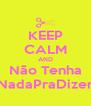 KEEP CALM AND Não Tenha NadaPraDizer - Personalised Poster A4 size