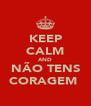 KEEP CALM AND NÃO TENS CORAGEM  - Personalised Poster A4 size