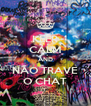 KEEP CALM AND NÃO TRAVE O CHAT - Personalised Poster A4 size